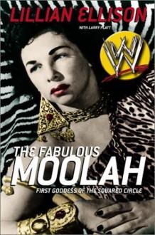 The Fabulous Moolah: First Goddess of the Squared Circle - Lillian Ellison