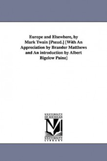Europe and Elsewhere with an Appreciation by Brander Matthews - Mark Twain, Albert Bigelow Paine