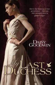 My Last Duchess - Daisy Goodwin