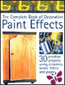 The Complete Book of Decorative Paint Effects: 30 Creative Projects Using Ceramics, Wood, Fabric and Paper - Sterling Publishing Company, Inc., Sue Atkinson, New Holland Publishing Ltd.