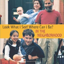 In the Neighborhood (Look What I See! Where Can I Be?) - Dia L. Michels