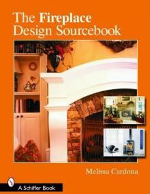 The Fireplace Design Sourcebook - Melissa Cardona