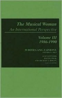 The Musical Woman: An International Perspective Volume III: 1986-1990 (The Musical Woman) - Michael J. Rogan