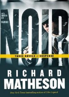 Noir: Three Novels of Suspense - Richard Matheson