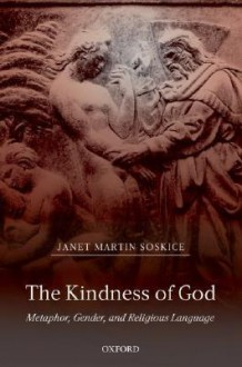 The Kindness of God: Metaphor, Gender, and Religious Language - Janet Martin Soskice