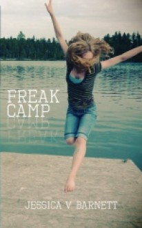 Freak Camp: Posts From a Previously Normal Girl (Vol. 1) - Jessica V. Barnett