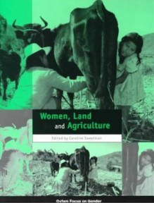 Women, Land and Agriculture - Caroline Sweetman