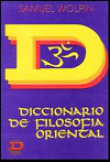 Diccionario de Filosofia Oriental - Samuel Wolpin