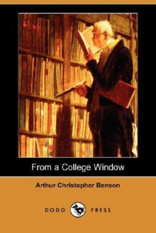 From a College Window (Dodo Press) - Arthur Christopher Benson