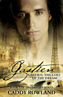 Gastien: The Cost of the Dream (The Gastien Series #1) - Caddy Rowland