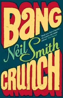 Bang Crunch - Neil Smith