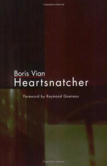 Heartsnatcher - Boris Vian, Stanley Chapman, Raymond Queneau, John Sturrock