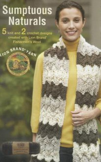Sumptuous Naturals: 5 Knit and 2 Crochet Designs Created with Lion Brand Fishermen's Wool - Lion Brand Yarn