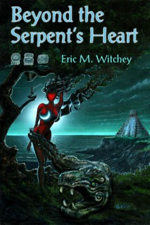 Beyond the Serpent's Heart - Eric Witchey