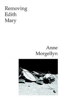 Removing Edith Mary - Anne Morgellyn