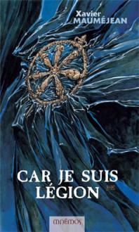 Car Je Suis Légion - Xavier Mauméjean