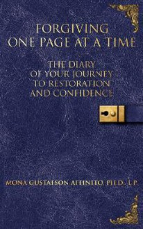 Forgiving One Page at a Time: The Diary of Your Journey to Restoration and Confidence - Mona Gustafson Affinito