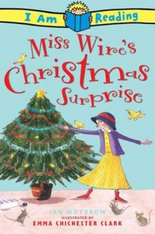 Miss Wire's Christmas Surprise (I Am Reading with CD) - Ian Whybrow, Emma Chichester Clark