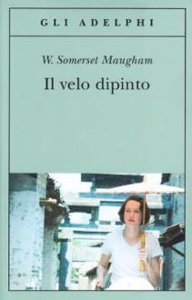 Il velo dipinto - W. Somerset Maugham,Franco Salvatorelli