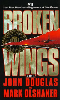 Broken Wings - Mark Olshaker, John E. (Edward) Douglas