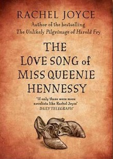 The Love Song of Miss Queenie Hennessy: A Novella - Rachel Joyce