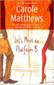 Let's Meet On Platform 8 - Carole Matthews