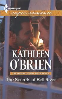 The Secrets of Bell River - Kathleen O'Brien