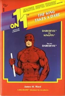 One-On-One Adventure Gamebook #9: Daredevil and Kingpin in the King Takes a Dare - James M. Ward