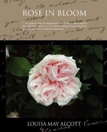 Rose in Bloom a Sequel to Eight Cousins - Louisa May Alcott