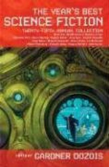 The Year's Best Science Fiction: Twenty-Fifth Annual Collection - Gardner R. Dozois, David Moles, Michael Swanwick, Vandana Singh