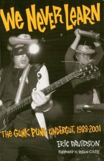 We Never Learn: The Gunk Punk Undergut, 1988-2001 - Eric Davidson