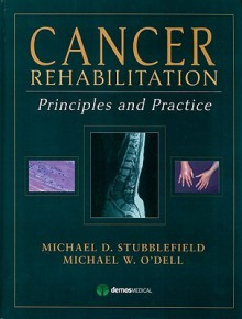 Cancer Rehabilitation: Principles and Practice - Michael D. Stubblefield, Michael W. O'Dell