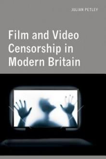 Film and Video Censorship in Contemporary Britain - Julian Petley