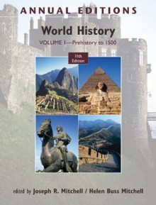 Annual Editions: World History, Volume 1: Prehistory to 1500 - Joseph Mitchell, Helen Buss Mitchell
