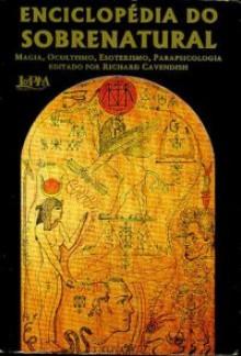 Enciclopédia do sobrenatural: magia, ocultismo, esoterismo