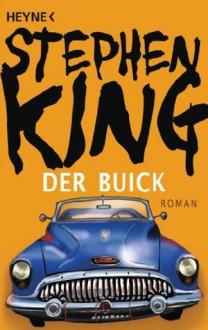 Der Buick: Roman - Stephen King,Jochen Schwarzer