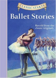 Classic Starts: Ballet Stories (Classic Starts Series) - Lisa Church, Eric Freeberg, Arthur Pober Ed.D
