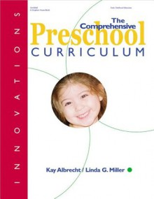 The Comprehensive Preschool Curriculum (Innovations) - Kay Albrecht, Linda G. Miller, Linda Miller