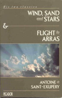 Wind, Sand and Stars and Flight to Arras - Antoine de Saint-Exupéry