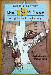 The 13th Floor, A Ghost Story - Sid Fleischman