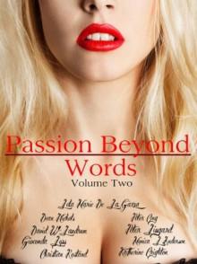 Passion Beyond Words Volume II - Peter Lingard, Monica L. Anderson, Peter Ong, Lela Marie De La Garza, Christian Rostand, Katherine Crighton, Gioconda Lyss, Dean Nichols, David W. Landrum, Mona Lisa Castillo