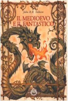 Il medioevo e il fantastico - J.R.R. Tolkien, J.R.R. Tolkien, Carlo Donà, Gianfranco de Turris
