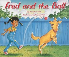 Fred and the Ball 8-9 (Rigby Flying Colors) - Annette Smith