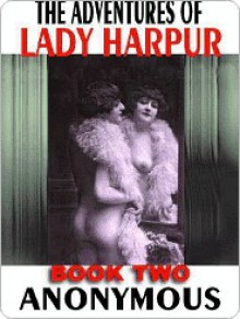The Adventures of Lady Harpur Vol. 2: The Victorian Erotic Classic - Anonymous