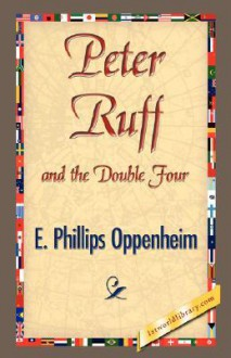 Peter Ruff and the Double Four - E. Phillips Oppenheim