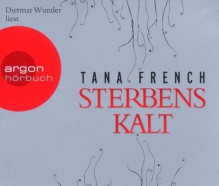 Sterbenskalt - Tana French, Dietmar Wunder, Klaus Timmermann, Ulrike Wasel