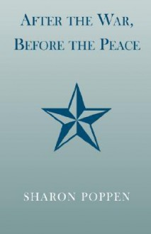 After the War, Before the Peace - Sharon Poppen