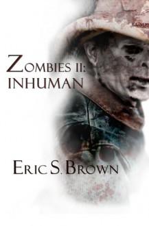 Zombies II: Inhuman - Eric S. Brown, Donna Burgess