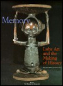 Memory: Luba Art and the Making of History (African art) - Mary N. Roberts, Mary N. Roberts