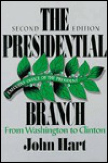 The Presidential Branch: From Washington to Clinton - John C. Hart